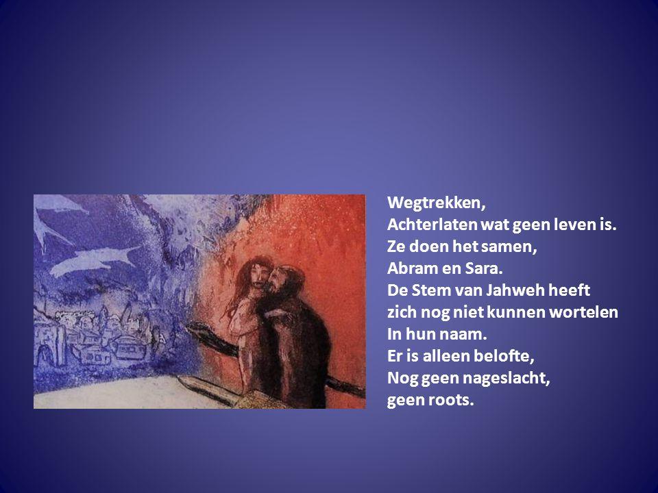 Wegtrekken, Achterlaten wat geen leven is. Ze doen het samen, Abram en Sara. De Stem van Jahweh heeft.