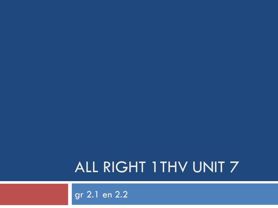 All right 1thv unit 7 gr 2.1 en 2.2
