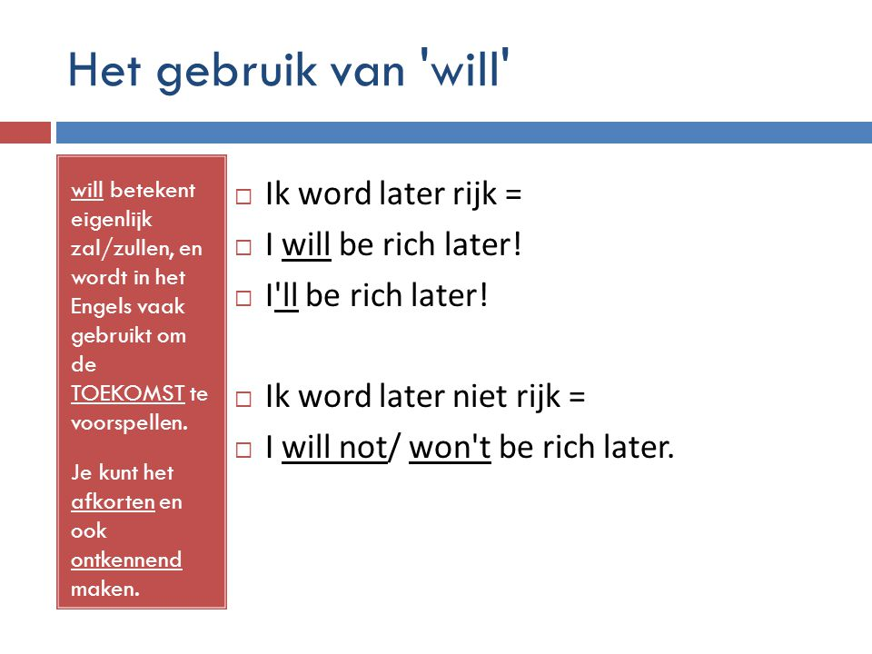 Het gebruik van will Ik word later rijk = I will be rich later!