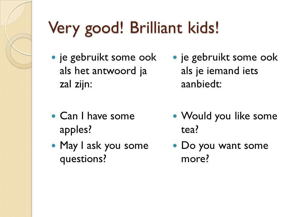 Very good! Brilliant kids!