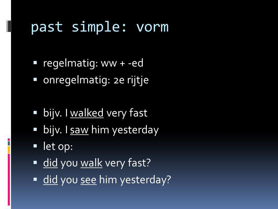 past simple: vorm regelmatig: ww + -ed onregelmatig: 2e rijtje