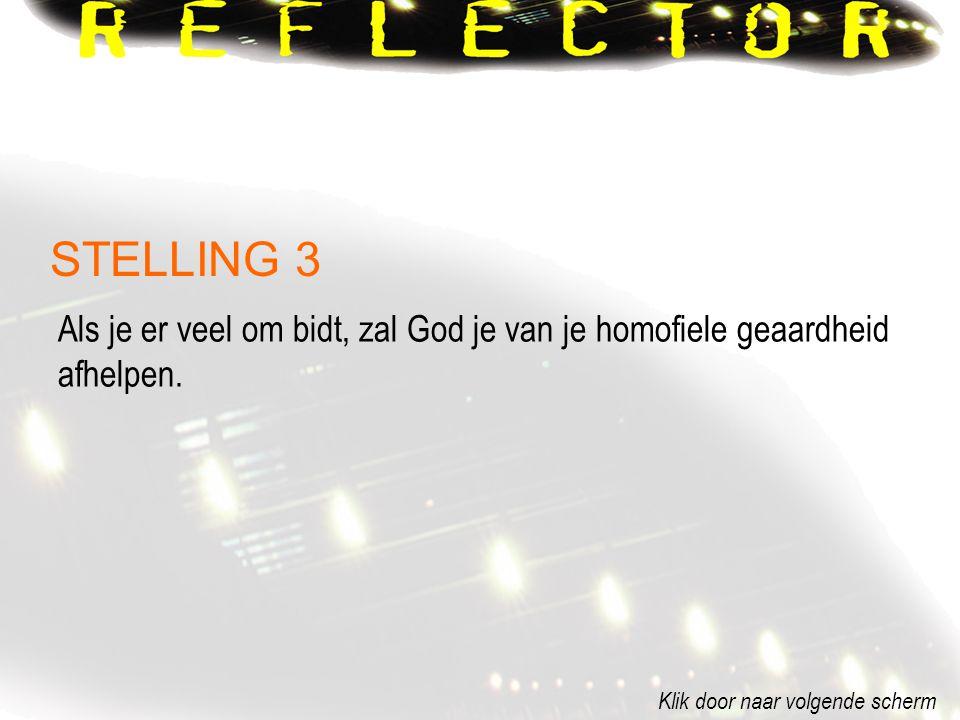 STELLING 3 Als je er veel om bidt, zal God je van je homofiele geaardheid afhelpen.