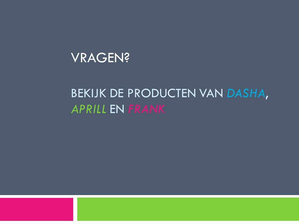 Bekijk de producten van dasha, Aprill en Frank