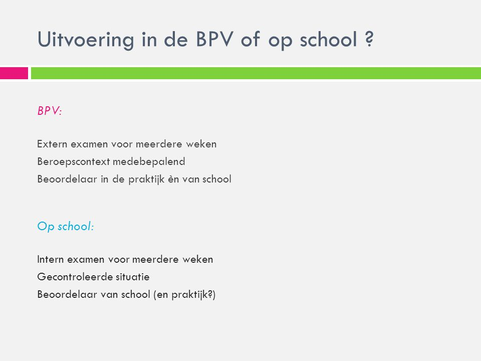 Uitvoering in de BPV of op school