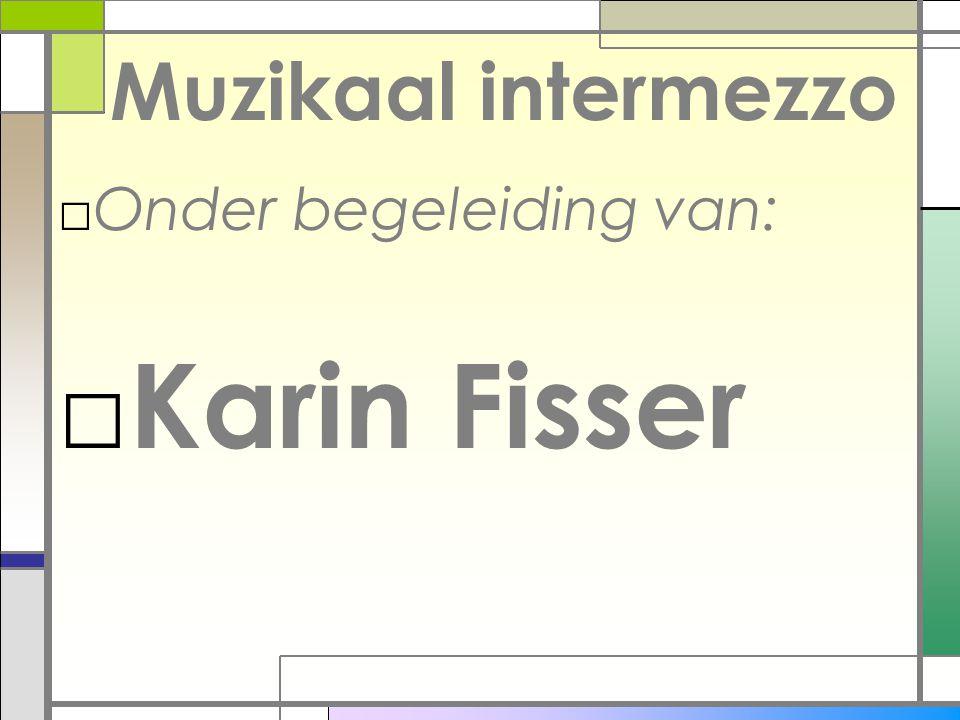 Muzikaal intermezzo Onder begeleiding van: Karin Fisser