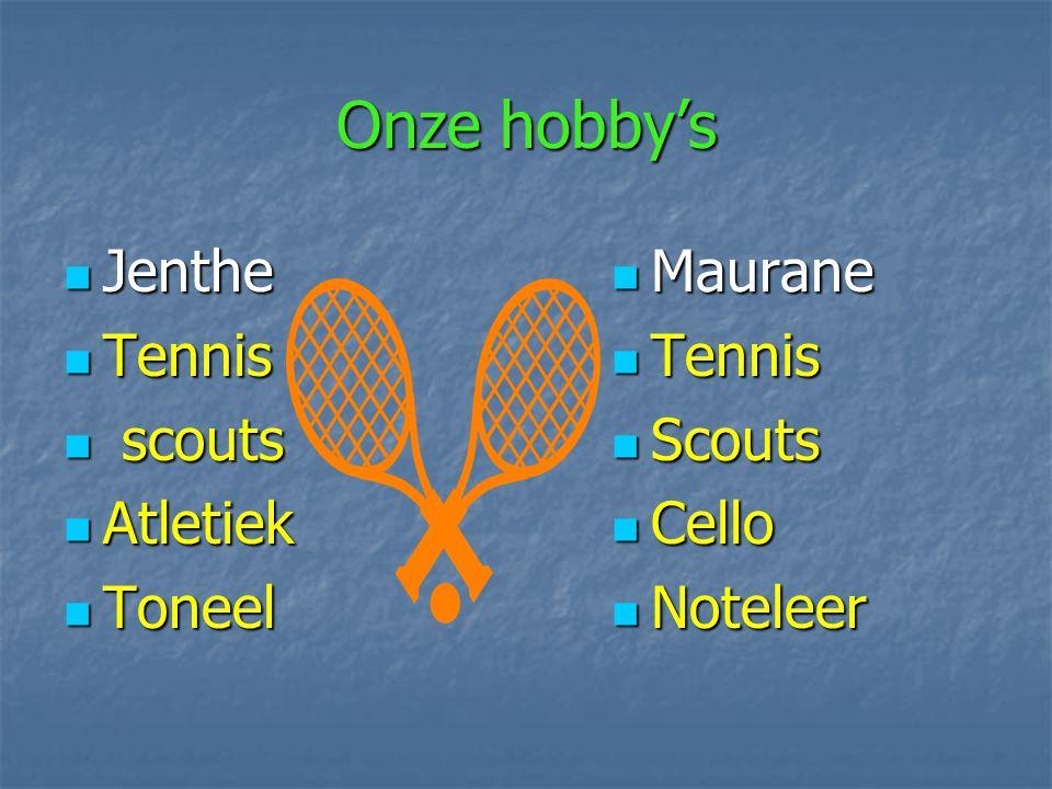 Onze hobby's Jenthe Tennis scouts Atletiek Toneel Maurane Tennis