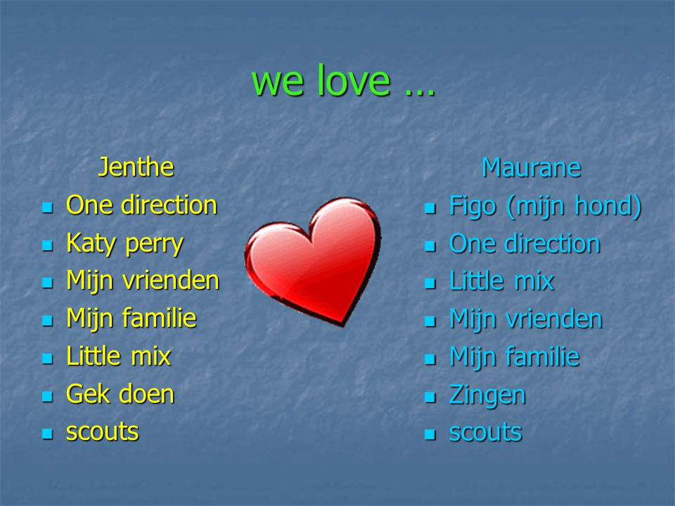 we love … Jenthe Maurane One direction Figo (mijn hond) Katy perry