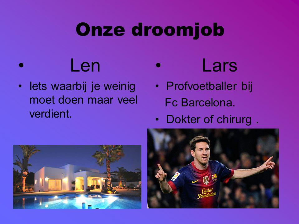 Onze droomjob Len. Iets waarbij je weinig moet doen maar veel verdient. Lars. Profvoetballer bij.
