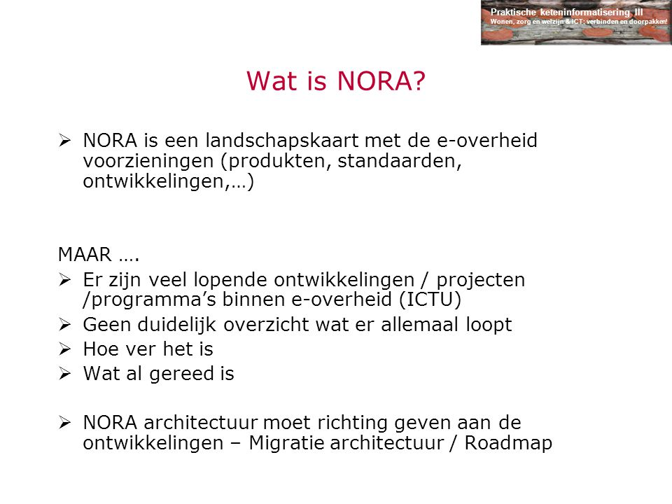 Wat is NORA NORA is een landschapskaart met de e-overheid voorzieningen (produkten, standaarden, ontwikkelingen,…)