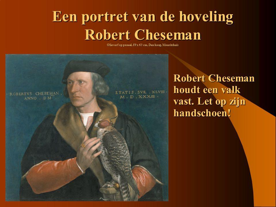 Een portret van de hoveling Robert Cheseman Olieverf op paneel, 59 x 63 cm, Den haag, Mauritshuis