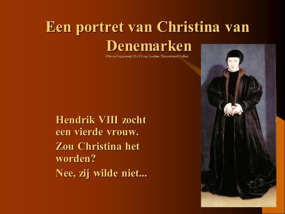 Een portret van Christina van Denemarken Olieverf op paneel, 18 x 83 cm, Londen, The national Gallery