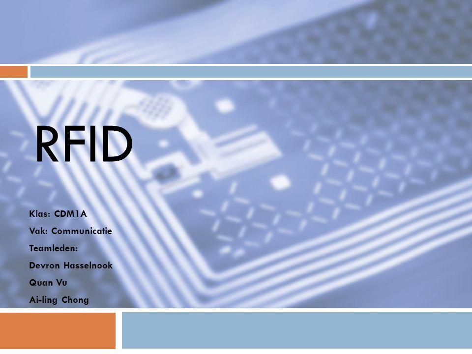 RFID Klas: CDM1A Vak: Communicatie Teamleden: Devron Hasselnook