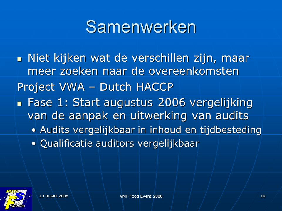 Samenwerken Niet kijken wat de verschillen zijn, maar meer zoeken naar de overeenkomsten. Project VWA – Dutch HACCP.