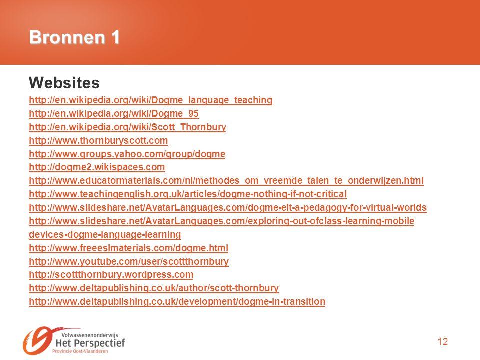 Bronnen 1 Websites. http://en.wikipedia.org/wiki/Dogme_language_teaching. http://en.wikipedia.org/wiki/Dogme_95.