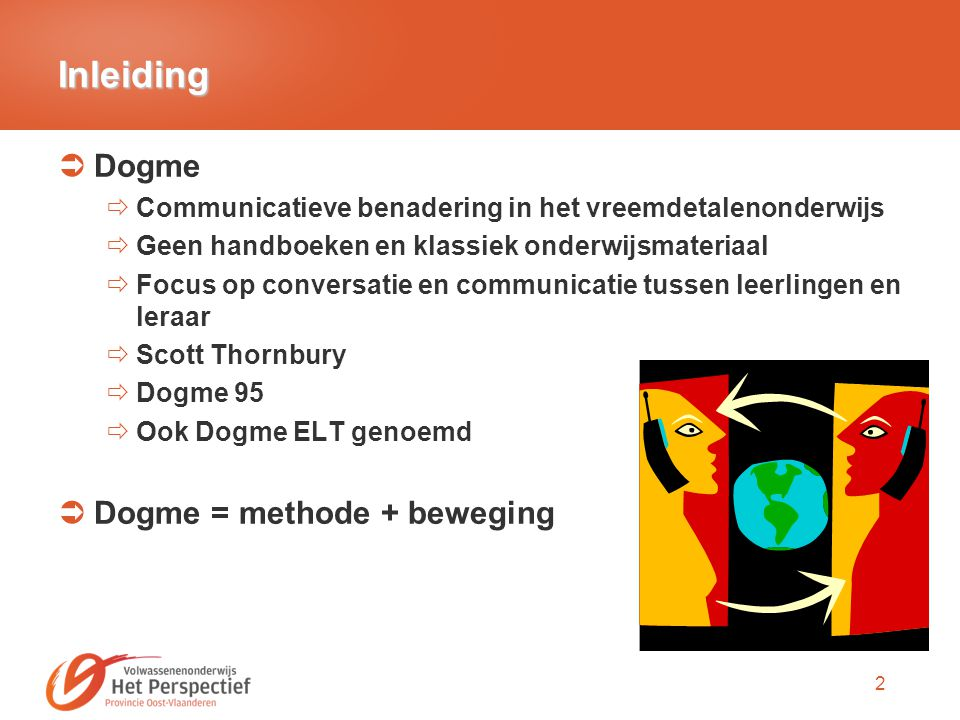 Inleiding Dogme Dogme = methode + beweging