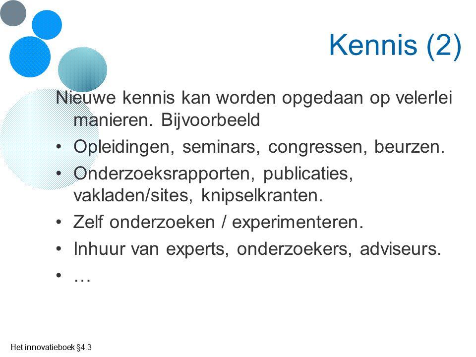 Kennis (2) Nieuwe kennis kan worden opgedaan op velerlei manieren. Bijvoorbeeld. Opleidingen, seminars, congressen, beurzen.