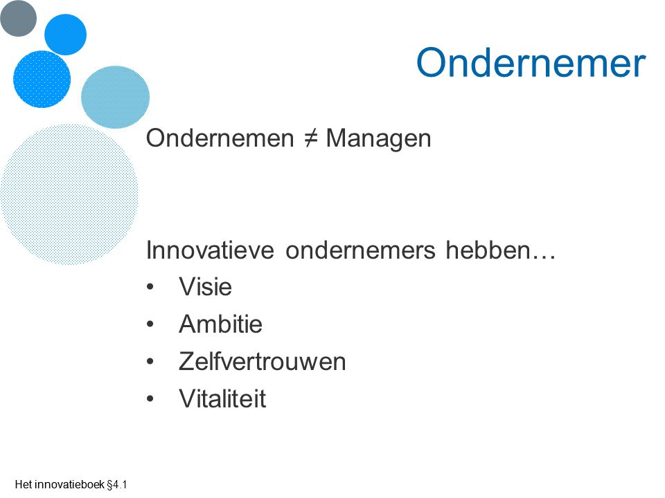 Ondernemer Ondernemen ≠ Managen Innovatieve ondernemers hebben… Visie