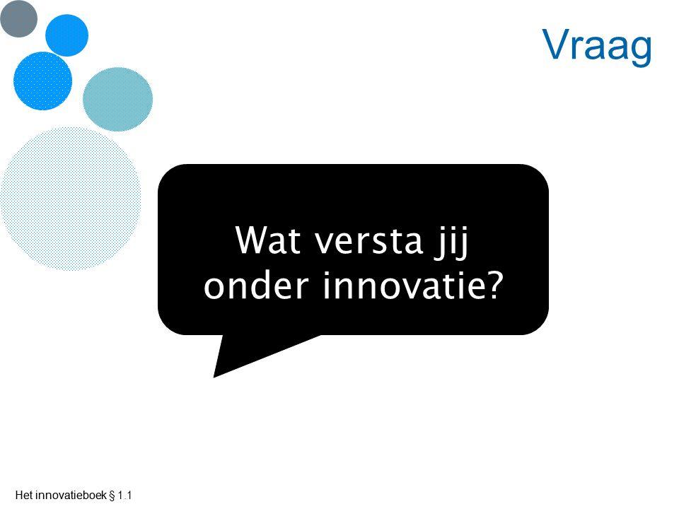 Vraag Wat versta jij onder innovatie Het innovatieboek § 1.1