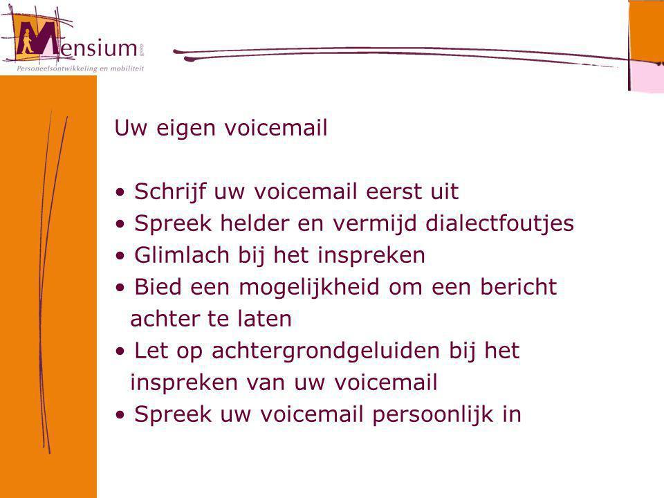 Uw eigen voicemail Schrijf uw voicemail eerst uit. Spreek helder en vermijd dialectfoutjes. Glimlach bij het inspreken.
