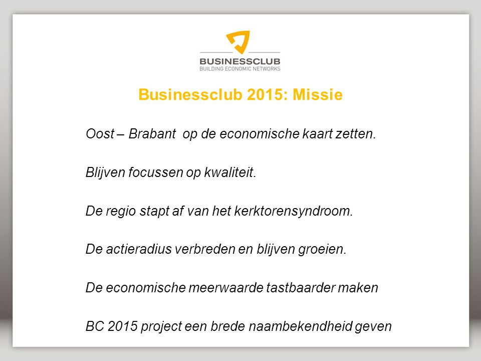 Businessclub 2015: Missie Oost – Brabant op de economische kaart zetten. Blijven focussen op kwaliteit.