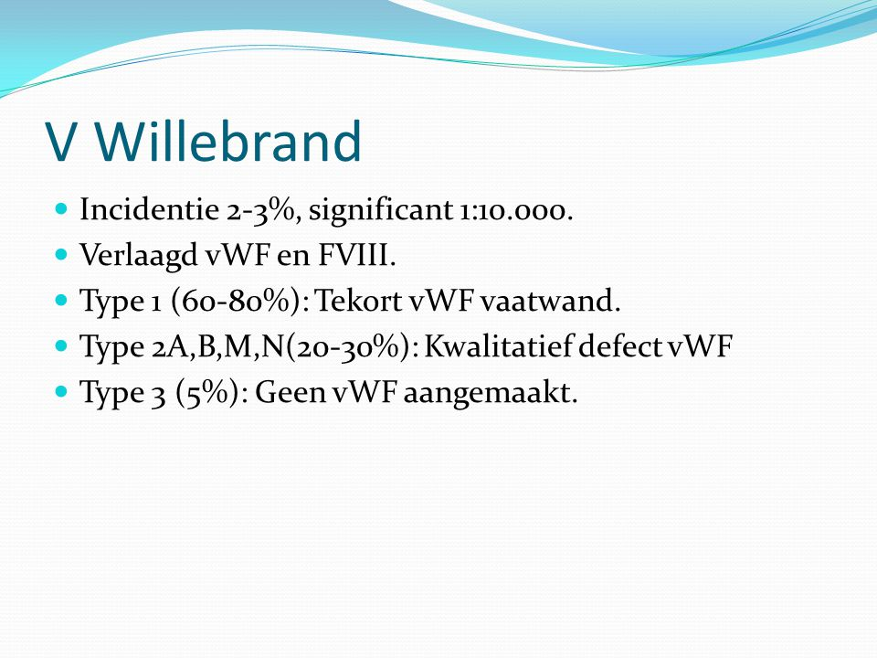 V Willebrand Incidentie 2-3%, significant 1:10.000.