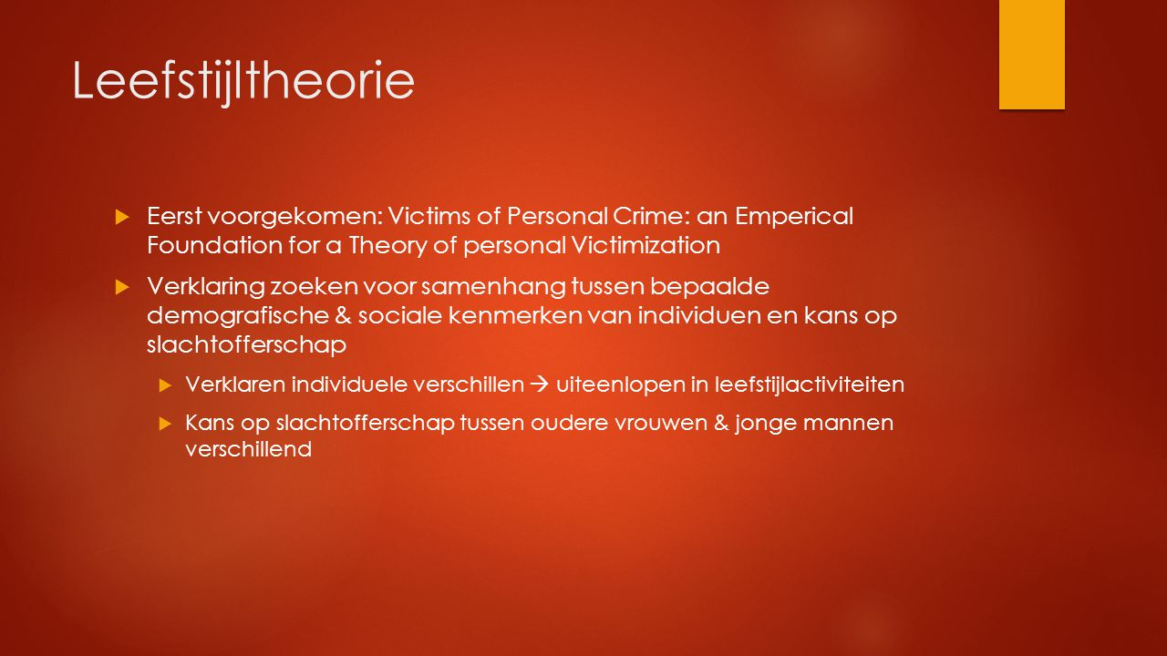 Leefstijltheorie Eerst voorgekomen: Victims of Personal Crime: an Emperical Foundation for a Theory of personal Victimization.