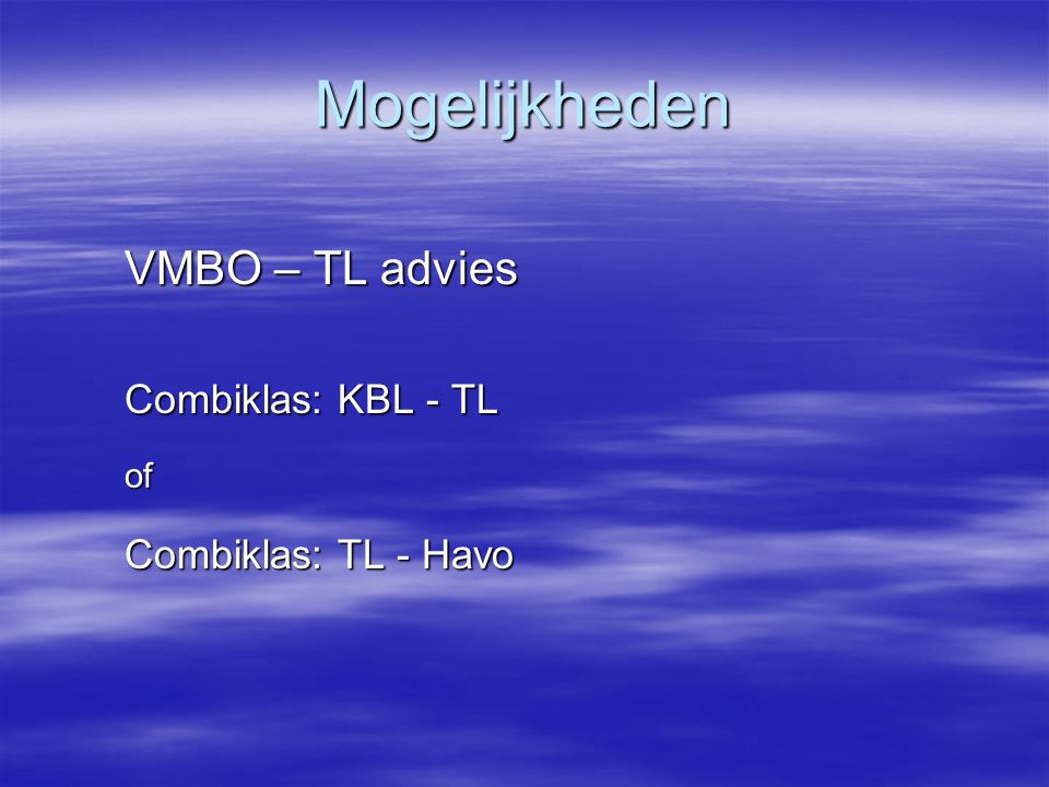 Mogelijkheden VMBO – TL advies Combiklas: KBL - TL