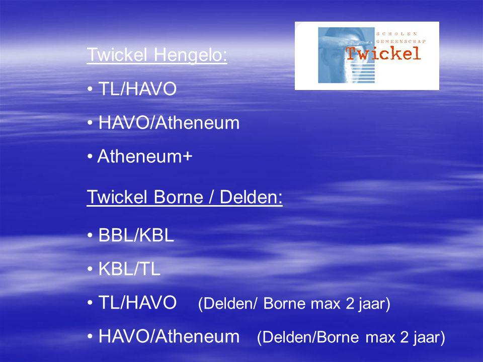Twickel Hengelo: TL/HAVO. HAVO/Atheneum. Atheneum+ Twickel Borne / Delden: BBL/KBL. KBL/TL. TL/HAVO (Delden/ Borne max 2 jaar)