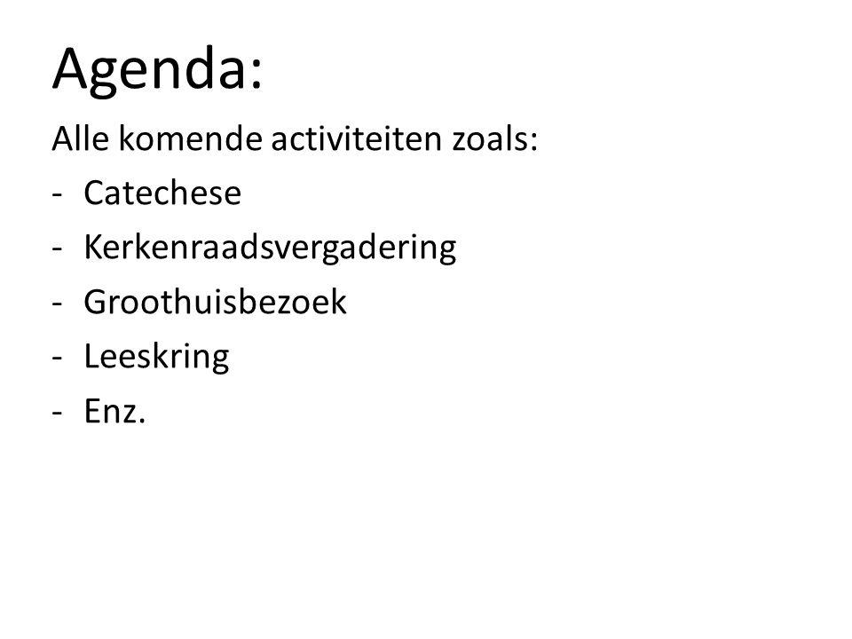 Agenda: Alle komende activiteiten zoals: Catechese