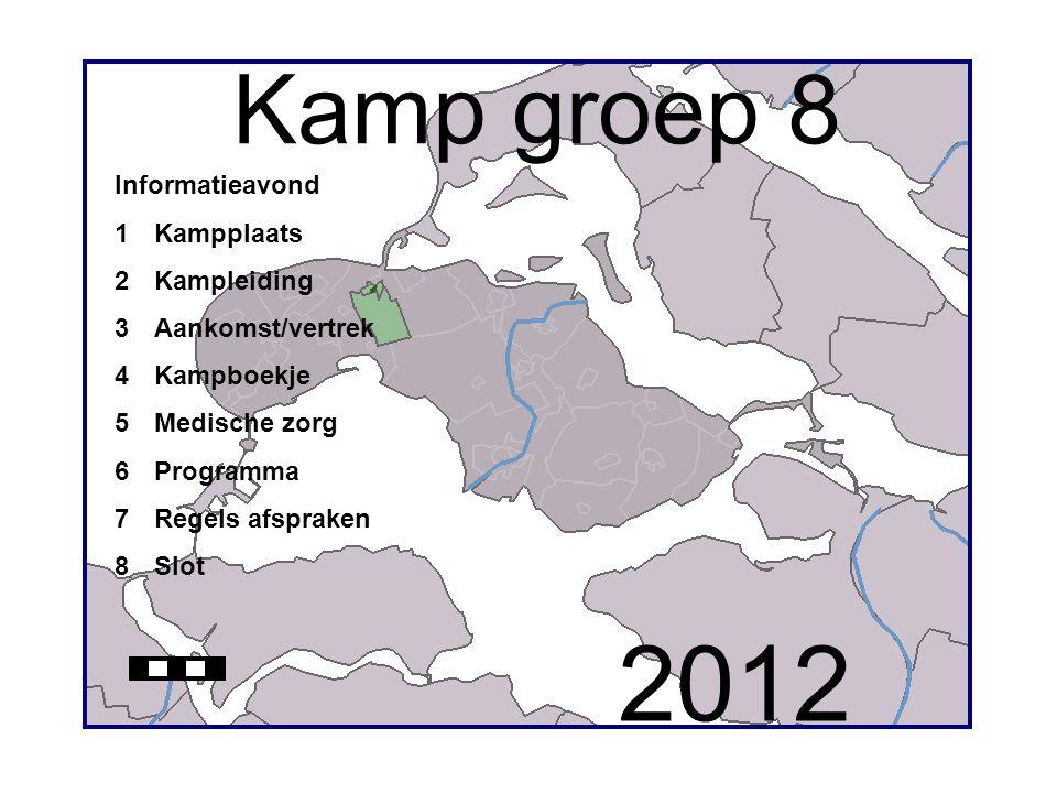2012 Kamp groep 8 Informatieavond 1 Kampplaats 2 Kampleiding
