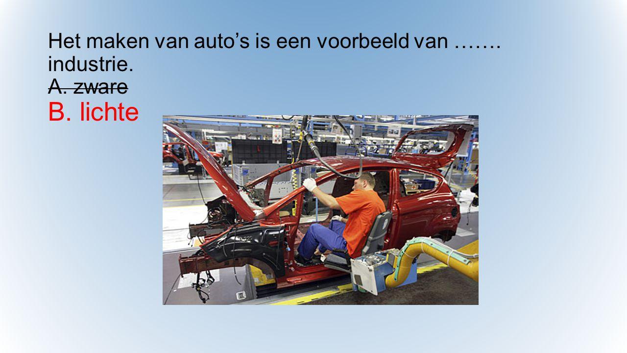 Het maken van auto's is een voorbeeld van ……. industrie. A. zware B