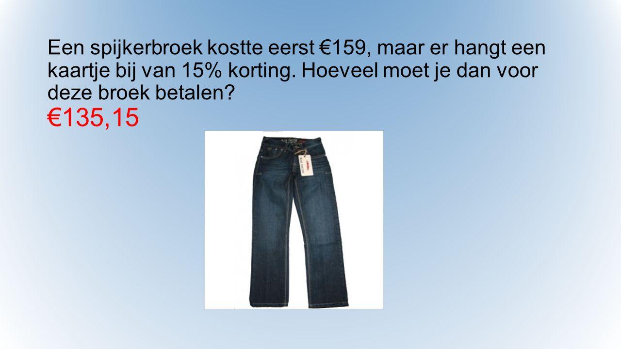 Een spijkerbroek kostte eerst €159, maar er hangt een kaartje bij van 15% korting.