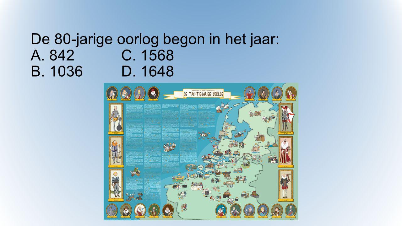 De 80-jarige oorlog begon in het jaar: A. 842 C. 1568 B. 1036 D. 1648