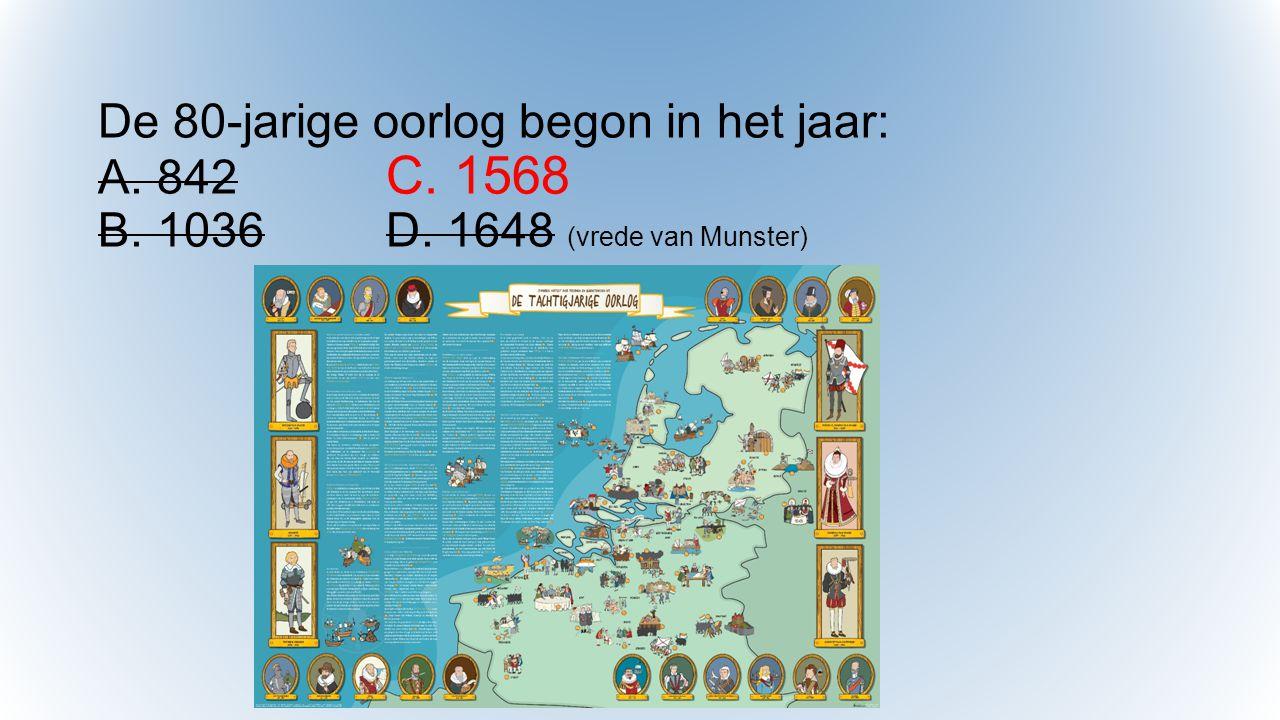 De 80-jarige oorlog begon in het jaar: A. 842. C. 1568 B. 1036. D