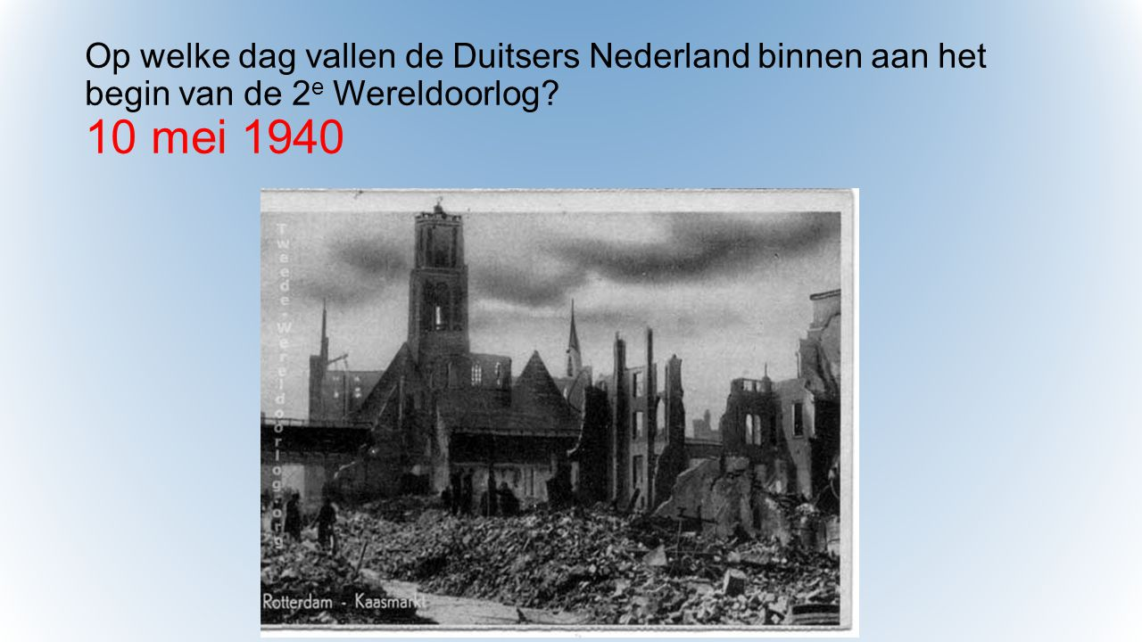 Op welke dag vallen de Duitsers Nederland binnen aan het begin van de 2e Wereldoorlog 10 mei 1940