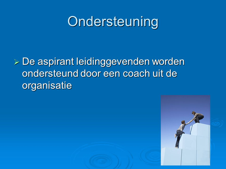 Ondersteuning De aspirant leidinggevenden worden ondersteund door een coach uit de organisatie