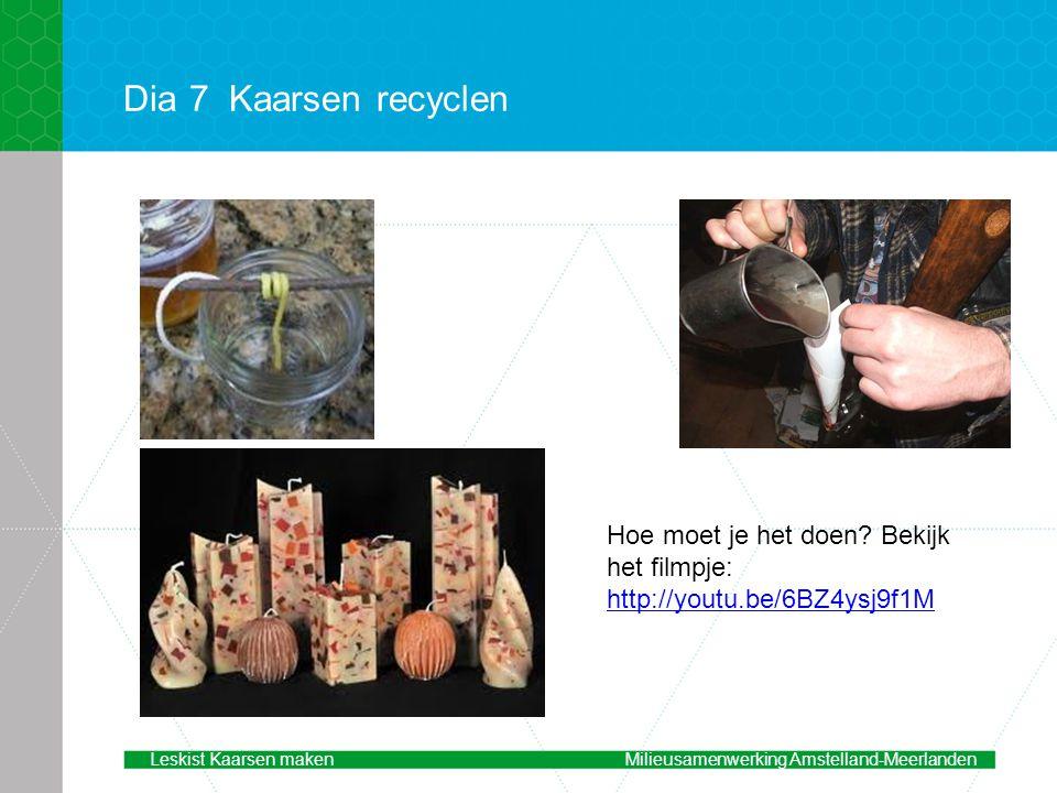 Dia 7 Kaarsen recyclen voorbeeld. Hoe moet je het doen Bekijk het filmpje: http://youtu.be/6BZ4ysj9f1M.