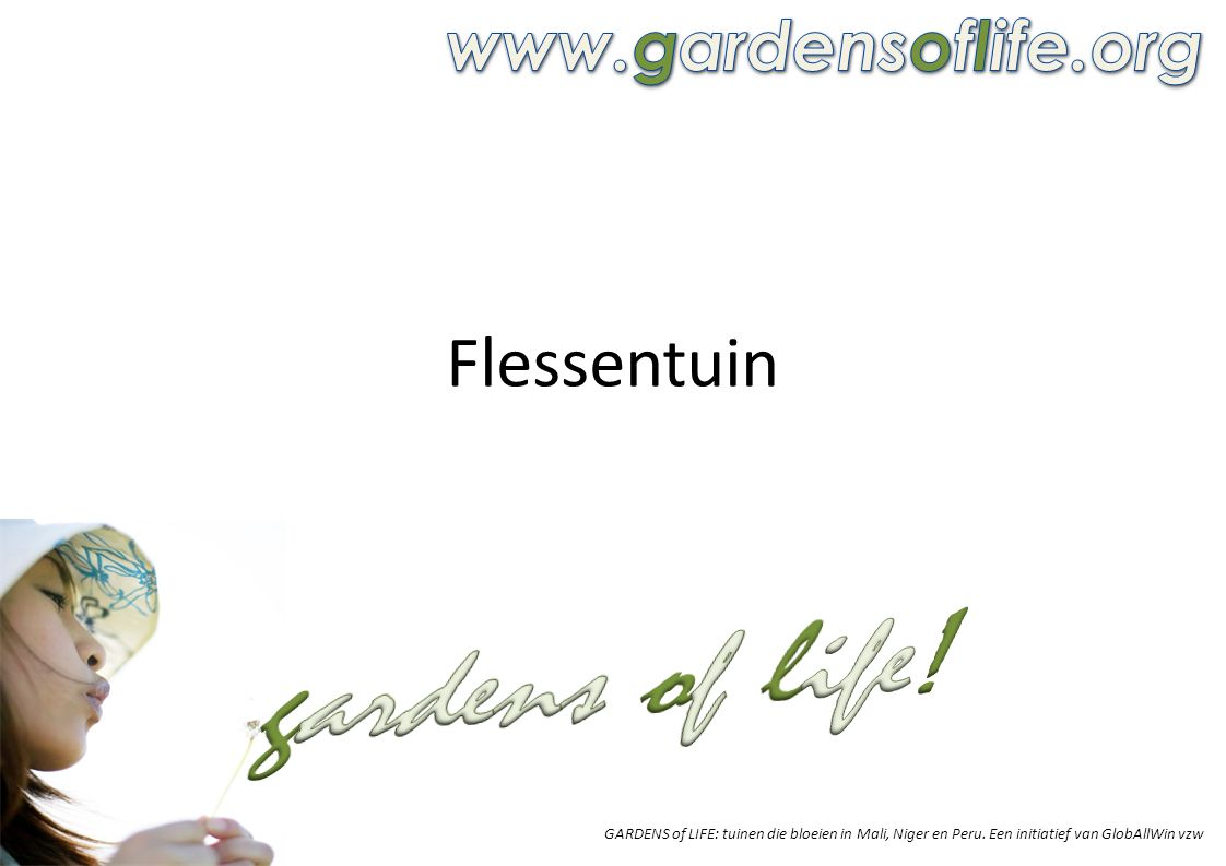 gardens of life! Flessentuin www.gardensoflife.org