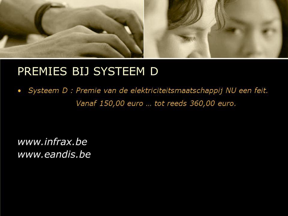 PREMIES BIJ SYSTEEM D www.infrax.be www.eandis.be