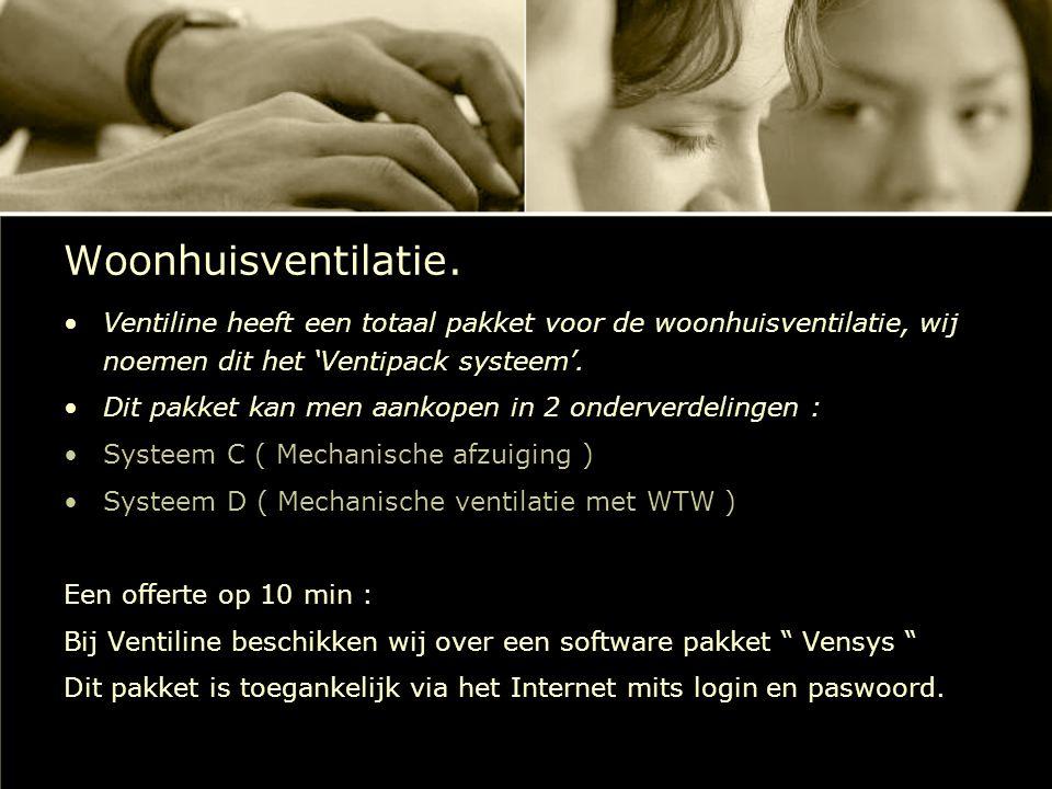 Woonhuisventilatie. Ventiline heeft een totaal pakket voor de woonhuisventilatie, wij noemen dit het 'Ventipack systeem'.