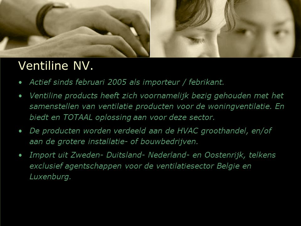 Ventiline NV. Actief sinds februari 2005 als importeur / febrikant.