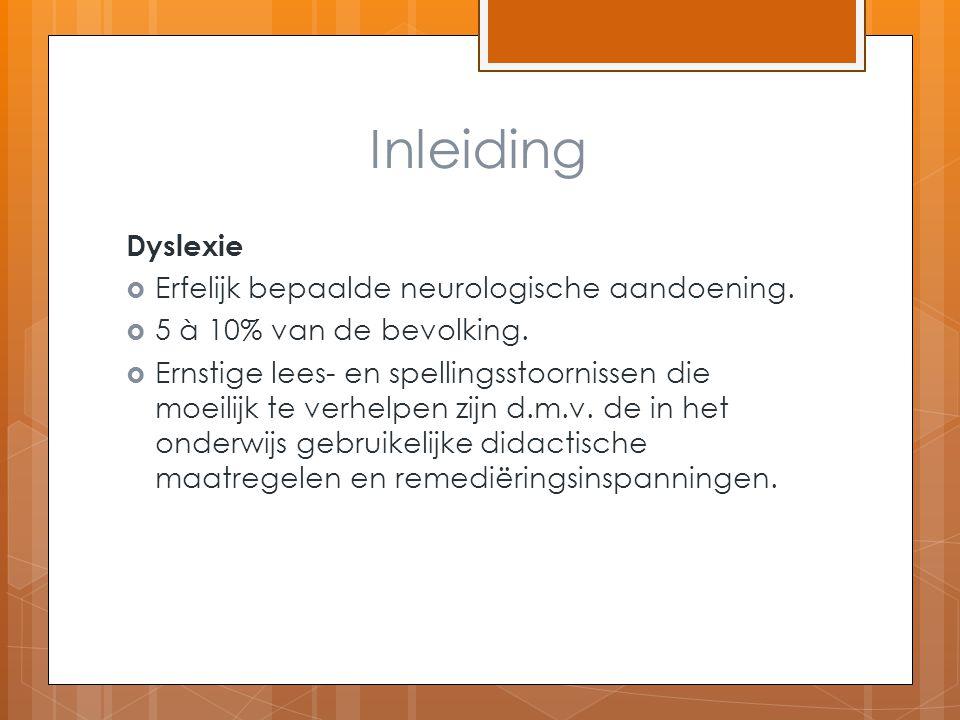 Inleiding Dyslexie Erfelijk bepaalde neurologische aandoening.