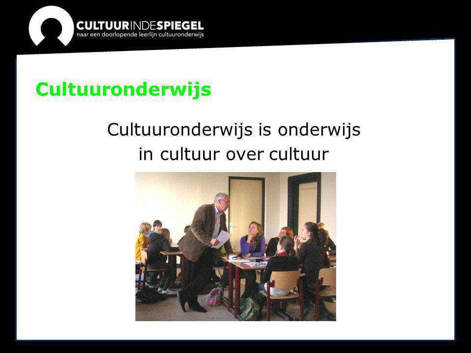 Cultuuronderwijs is onderwijs in cultuur over cultuur