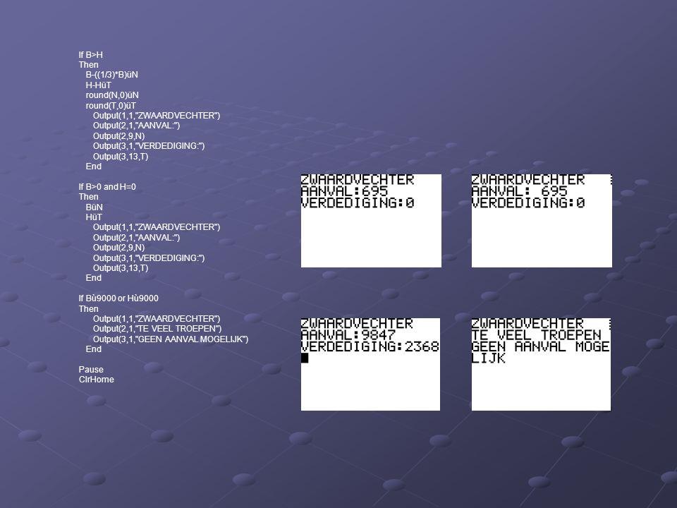 If B>H Then. B-((1/3)*B)üN. H-HüT. round(N,0)üN. round(T,0)üT. Output(1,1, ZWAARDVECHTER ) Output(2,1, AANVAL: )