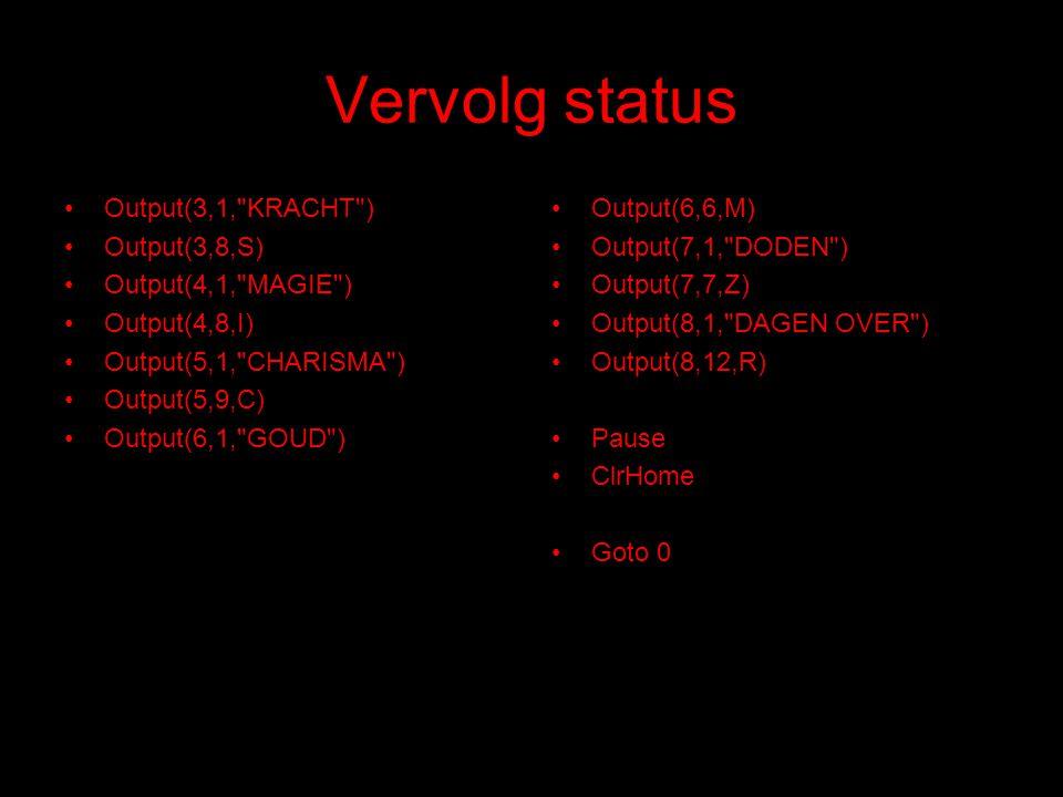 Vervolg status Output(3,1, KRACHT ) Output(3,8,S) Output(4,1, MAGIE )