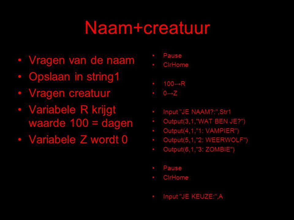 Naam+creatuur Vragen van de naam Opslaan in string1 Vragen creatuur