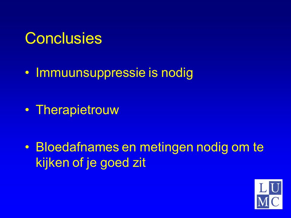 Conclusies Immuunsuppressie is nodig Therapietrouw