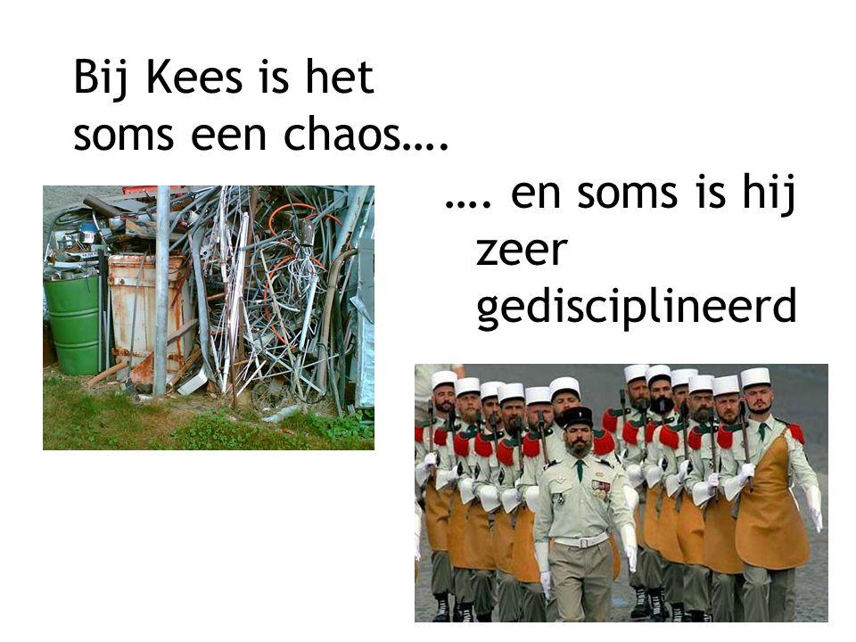 Bij Kees is het soms een chaos….