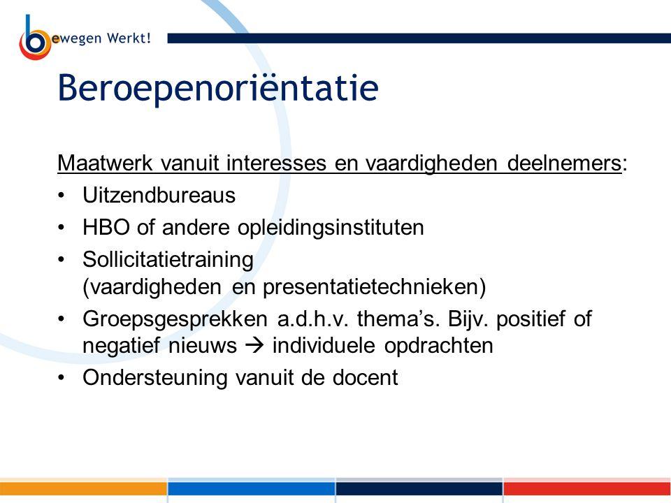 Beroepenoriëntatie Maatwerk vanuit interesses en vaardigheden deelnemers: Uitzendbureaus. HBO of andere opleidingsinstituten.