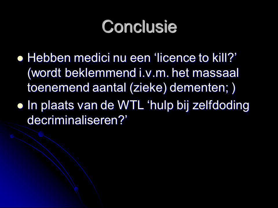 Conclusie Hebben medici nu een 'licence to kill ' (wordt beklemmend i.v.m. het massaal toenemend aantal (zieke) dementen; )